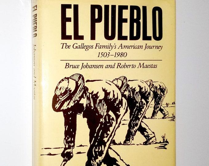 El Pueblo The Gallego Family's American Journey 1503-1980 Bruce Johansen & Roberto Maestas 1983 SIGNED 1st Edition Hardcover w/ Dust Jacket