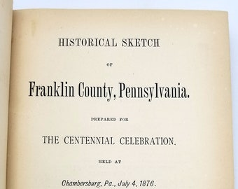 Historical Sketch of Franklin County Pennsylvania. Prepared for Centennial Celebration Held at Chambersburg, Pa July 4 1876 by I.H. M'Cauley
