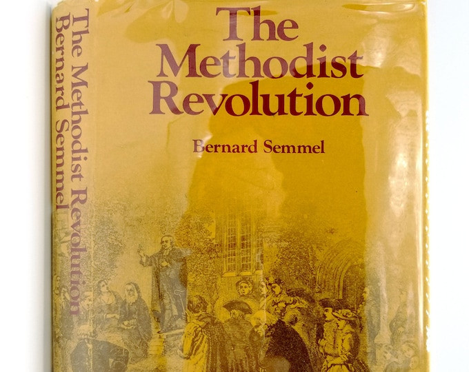 The Methodist Revolution by Bernard Semmel 1974 Hardcover HC w/ Dust Jacket - Heinemann London Religion Christian Methodism