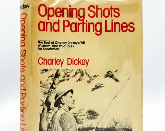 Opening Shots and Parting Lines by Charley Dickey 1983 Winchester Press - Signed Hardcover HC w/ Dust Jacket DJ - Hunting Humor
