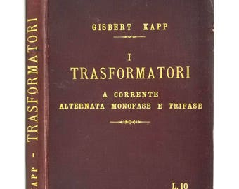Trasformatori. A Corrente Alternata Monofase e Trifase by Gisbert Kapp 1901 Hardcover HC - Italian Language - Transformers