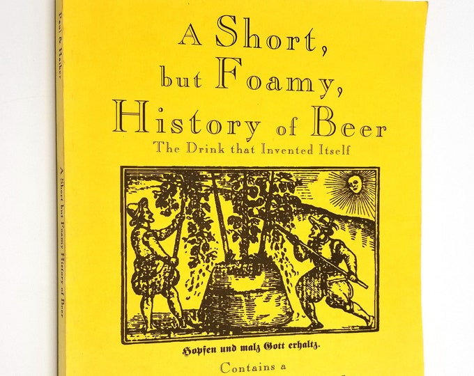 A Short, but Foamy, History of Beer: The Drink that Invented Itself 1993 1st Edition SIGNED Robert Haiber Softcover/Paperback