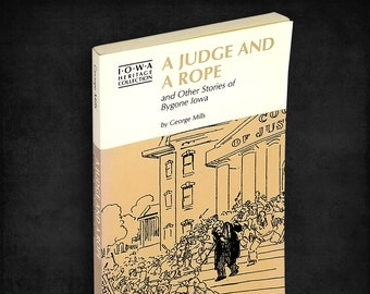 A Judge and a Rope and Other Stories of Bygone Iowa by George Mills SIGNED 1st Edition 1994 Iowa History Anecdotes