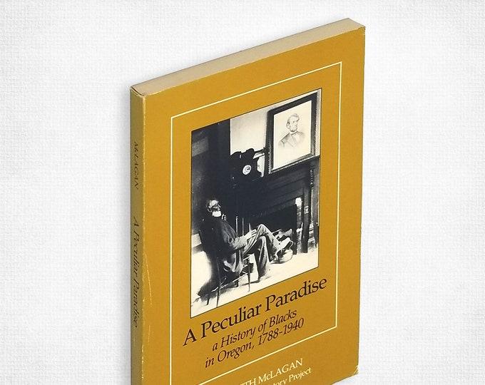 A Peculiar Paradise: a History of Blacks in Oregon 1788-1940 by Elizabeth McLagan 1980 Pacific Northwest African American