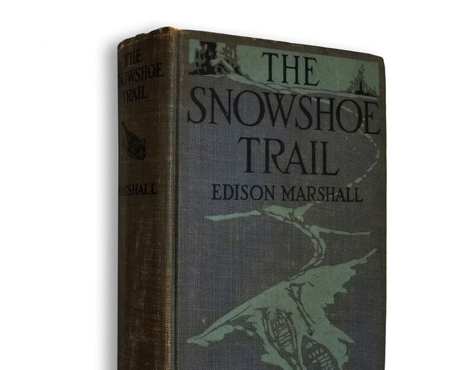 Vintage Genre Fiction/Western: The Snowshoe Trail by Edison Marshall 1st Edition Hardcover 1921 Little Brown and Company