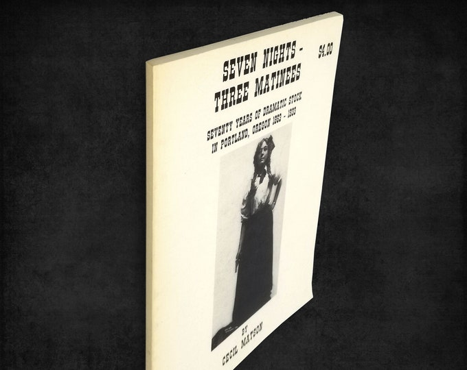 Seven Nights - Three Matinees: Seventy Years of Dramatic Stock in Portland, Oregon 1863-1933 Theater History