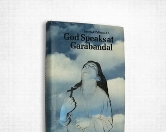 God Speaks at Garabandal: Message w/ a Summary & Picture Story of the Apparitions Joseph A. Pelletier Hardcover w/ Dust Jacket 1970