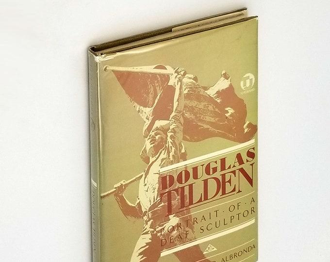 Douglas Tilden: Portrait of a Deaf Sculptor by Mildred Albronda Hardcover in Dust Jacket 1980