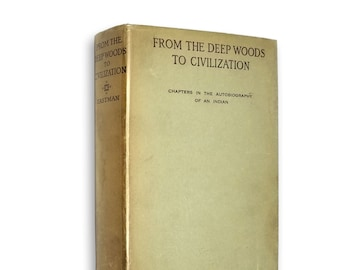 From the Deep Woods to Civilization: Autobiography of an Indian by Charles A. Eastman Hardcover w/ Dust Jacket 1920 Little, Brown & Co