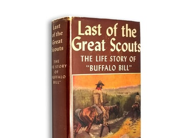 Last of the Great Scouts (Buffalo Bill) by Helen Cody Wetmore and Zane Grey Hardcover w/ Dust Jacket 1918 Grosset & Dunlap