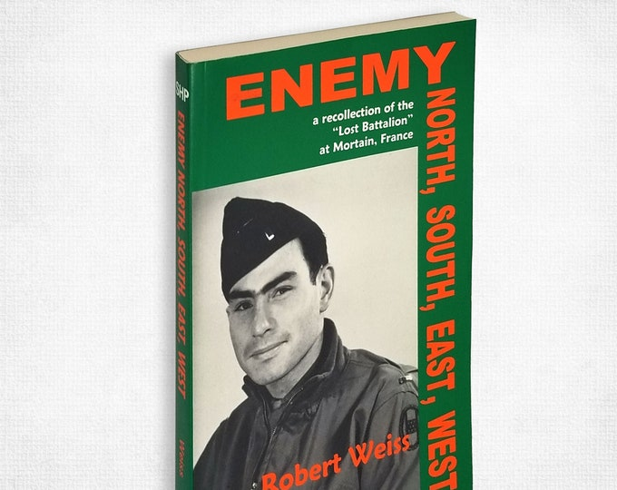 "Enemy North, South, East, West: a recollection of the ""Lost Battalion"" at Mortain, France by Robert Weiss 1981 Strawberry Hill Press"