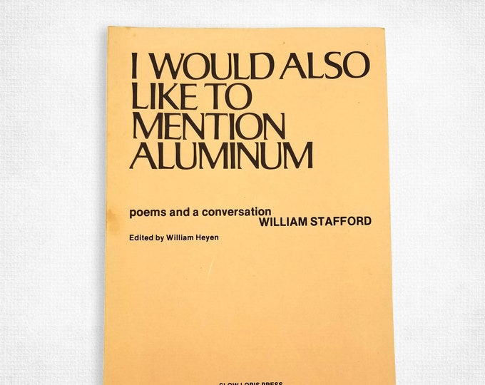 I Would Also Like to Mention Aluminum: Poems and Conversation by William Stafford 1978 Oregon Poet Laureate - Slow Loris Press
