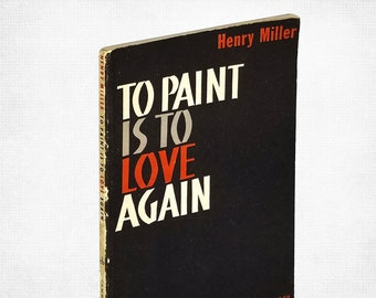 To Paint is to Love Again by Henry Miller 1st Edition 1960 Cambria Books