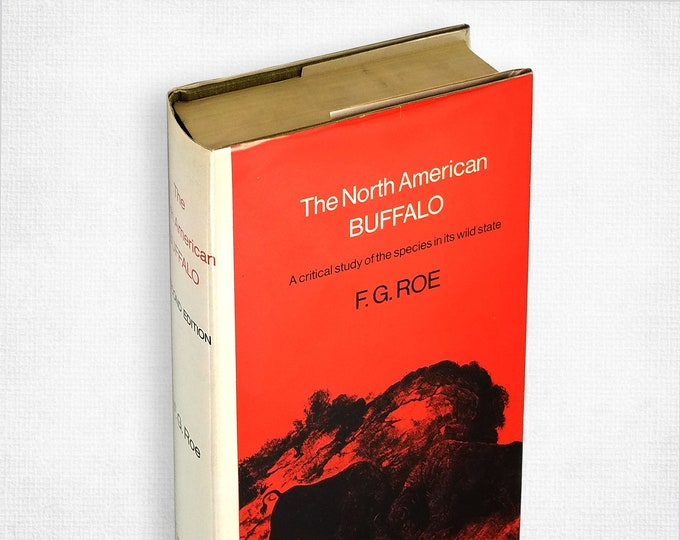 The North American Buffalo: A Critical Study of the Species in its Wild State by Frank Gilbert Roe Hardcover in Dust Jacket 1970