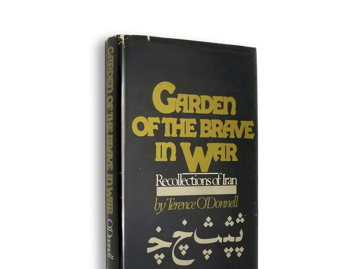 Garden of the Brave in War: Recollections of Iran by Terence O'Donnell 1st Edition Hardcover w/ Dust Jacket 1980 Life in Iran