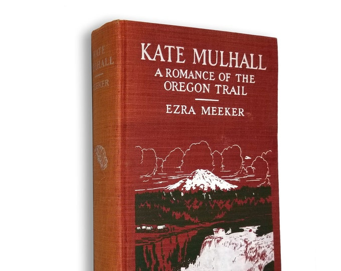 Pioneer Historic Fiction: Kate Mulhall - A Romance of the Oregon Trail by Ezra Meeker SIGNED Hardcover 1926