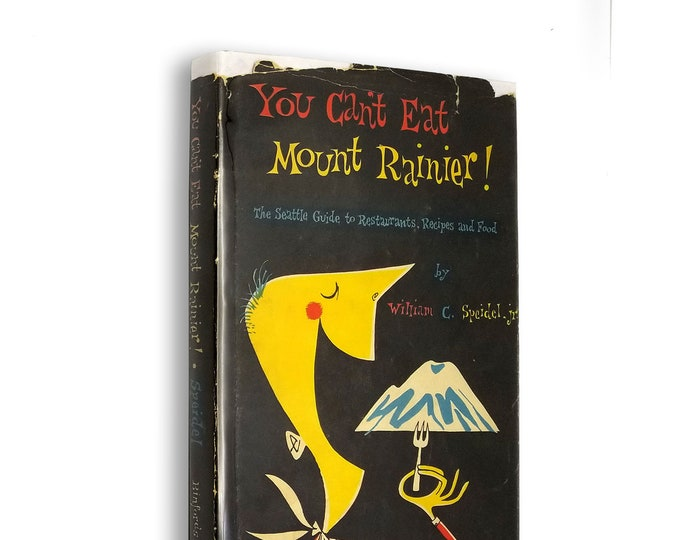 You Can't Eat Mount Rainier! by William C. Speidel Hardcover w/ Dust Jacket 1955 Binfords and Mort - Seattle Restaurants Guide & Cookbook