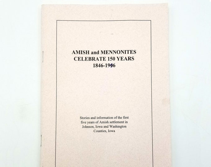 Amish and Mennonites Celebrate 150 Years 1846-1996 Mennonite Historical Society of Iowa (IA)