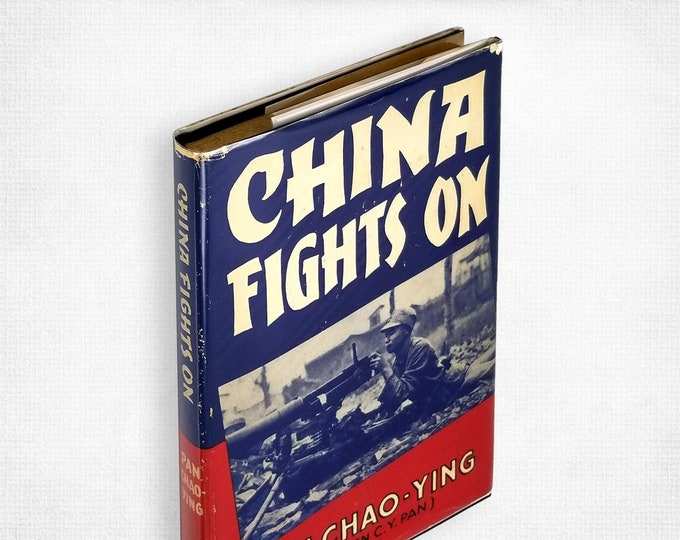 China Fights On: An Inside Story of China's Long Struggle Against Our Common Enemy HC DJ 1945 WWII Pacific Theater