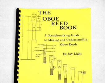 The Oboe Reed Book: A Straight-talking Guide to Making and Understanding Oboe Reeds by Jay Light 1983 Drake University Des Moines