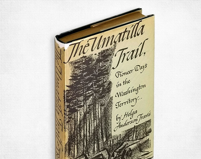 The Umatilla Trail: Pioneer Days in the Washington Territory by Helga Anderson Travis SIGNED Hardcover in Dust Jacket 1951