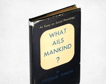 What Ails Mankind? An Essay on Social Physiology by Gustave Thibon Hardcover in Dust Jacket 1947 Philosophy Social Conditions