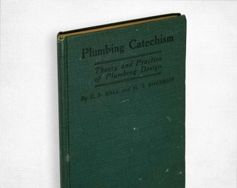 Antique Technical Skills Book: Plumbing Catechism - Theory and Practice of Plumbing Design by Chas B. Ball Hardcover 1906