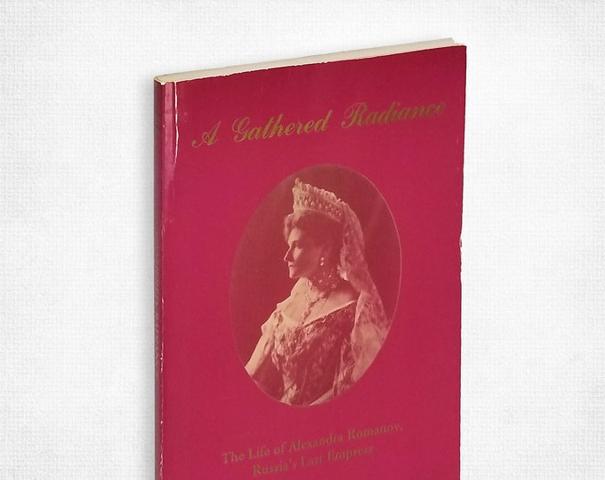 A Gathered Radiance: Life of Alexandra Romanov, Russia's Last Empress by Nun Nectaria McLees 1992 Valaam Society of America - Tsarist Russia