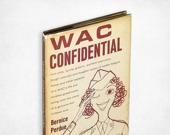 WAC Confidential by Bernice Perdue 1st Ed Hardcover in Dust Jacket 1963 Women's Army Corps / World War II Memoir