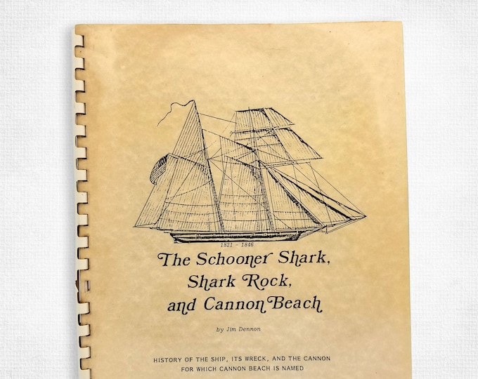The Schooner Shark, Shark Rock, and Cannon Beach: History of the Ship, Its Wreck, and the Cannon for Which Cannon Beach is Named