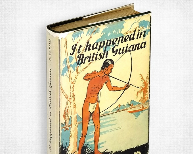 It Happened in British Guiana: Stories by an Overseer on a Sugar Estate by Archibald Oswald 1st Edition Hardcover in Dust Jacket 1955