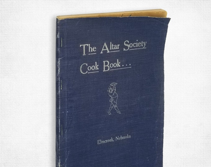 The Altar Society Cook Book by Ladies of the Catholic Church of Elmcreek, Nebraska (compilers) 1937 Buffalo County