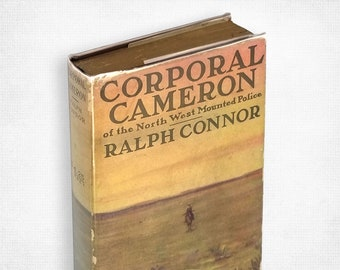 Corporal Cameron of North West Mounted Police: A Tale of the Macleod Trail by Ralph Connor Hardcover in Dust Jacket 1912