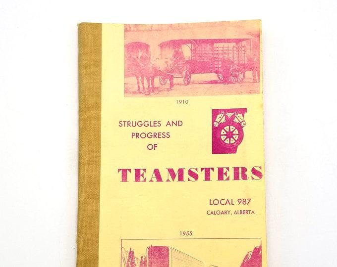 Struggles and Progress of Teamsters, Local 987, Calgary, Alberta 1910-1955]  Union History Canada
