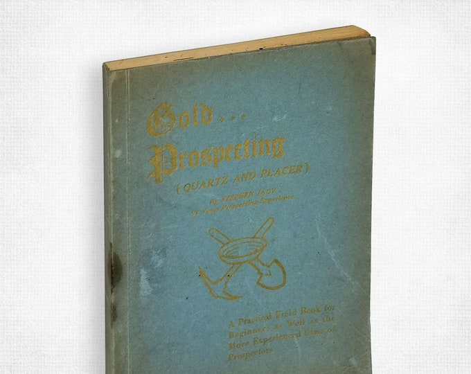 Gold Prospecting (Quartz and Placer)  by Stephen Jacy 1st Edition Portland Oregon 1934 Mining