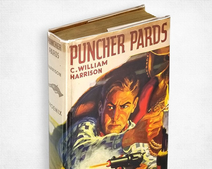 Vintage Western: Puncher Pards by C William Harrison Hardcover in Dust Jacket 1942 Phoenix Press