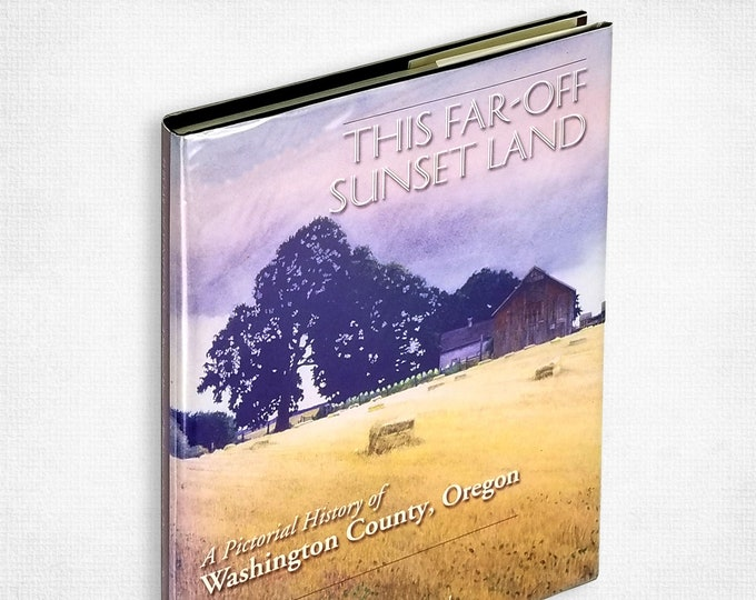 The Far-off Sunset Land: A Pictorial History of Washington County, Oregon by Carolyn M. Buan Hardcover w/ Dust Jacket 1999