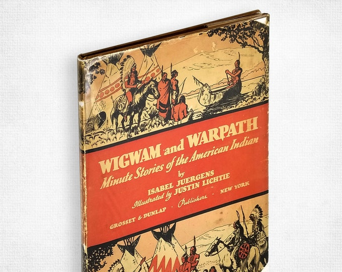 Wigwam & Warpath: Minute Stories of American Indian by Isabel Juergens Illustrated by Justin Lichtie Hardcover w/ Dust Jacket 1936 Grosset