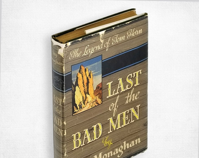 Last of the Bad Men: The Legend of Tom Horn by Jay Monaghan Hardcover in Dust Jacket 1946 Old West Killer for Hire