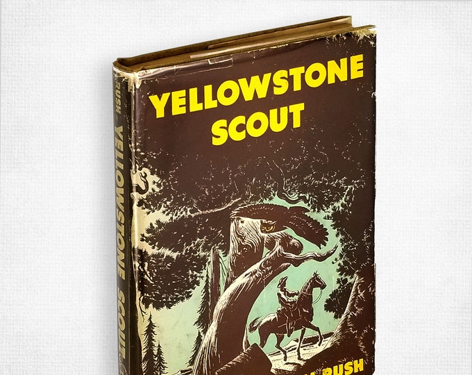 Vintage Youth Fiction: Yellowstone Scout by William Marshall Rush illustrated by Ralph Ray SIGNED 1st Edition Hardcover in Dust Jacket 1945