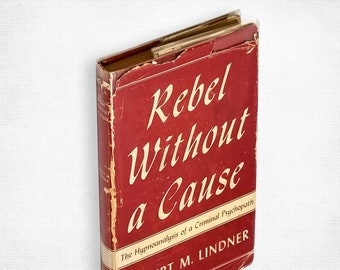 Rebel Without a Cause: The Hypnoanalysis of a Criminal Psychopath by Robert M. Lindner, Ph.D. 2nd Printing Hardcover in Dust Jacket 1944