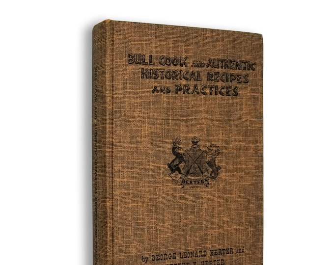 Bull Cook and Authentic Historical Recipes and Practices by George Leonard & Berthe E. Herter 1st Edition Hardcover Herter's, Inc. 1960