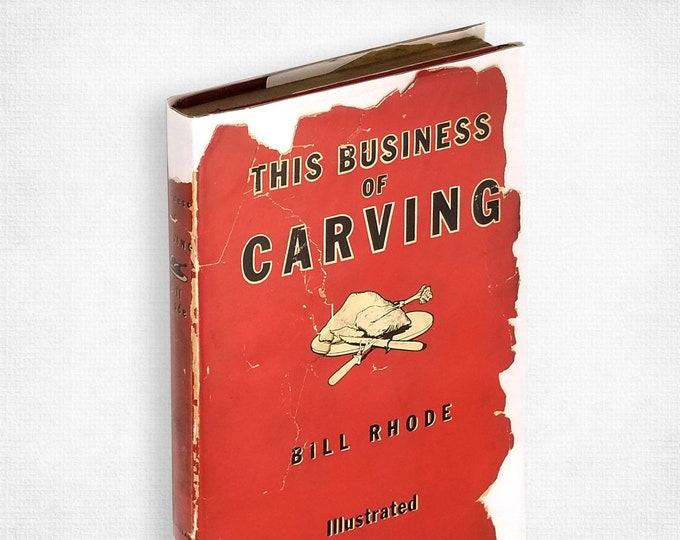 This Business of Carving: How and Why to Carve for the Table by Bill Rhode SIGNED 1st Edition Hardcover in Dust Jacket 1941 Macmillan