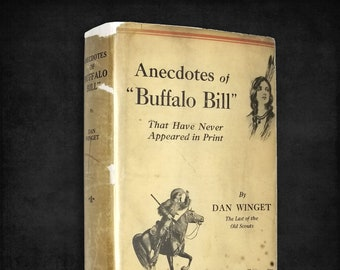 "Anecdotes of ""Buffalo Bill"" That Have Never Appeared in Print by Dan Winget 1st Edition Hardcover w/ Dust Jacket 1927"