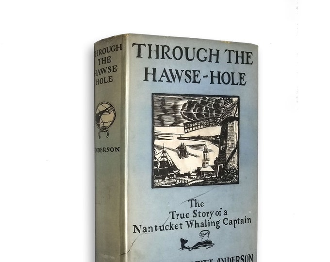 Vintage Maritime History: Through the Hawse-Hole - True Story Nantucket Whaling Captain by Florence Anderson Hardcover w/ Dust Jacket 1932