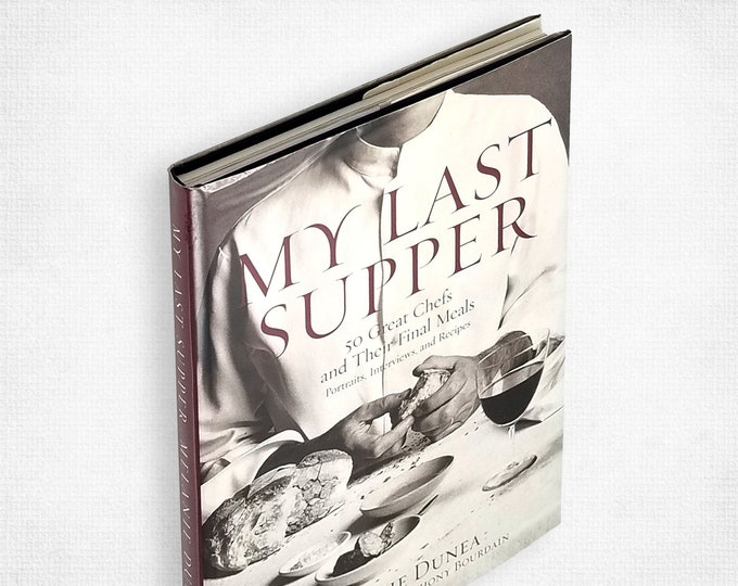 My Last Supper: 50 Great Chefs and Their Final Meals by Melanie Dunea SIGNED 1st Edition Hardcover in Dust Jacket 2007