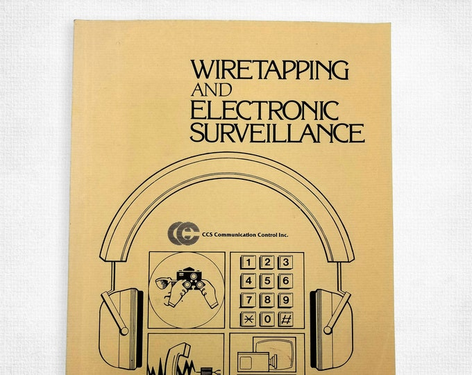 Wiretapping and Electronic Surveillance, Volume 1 CCS Communication Control Inc. 1985 Technology 1980s