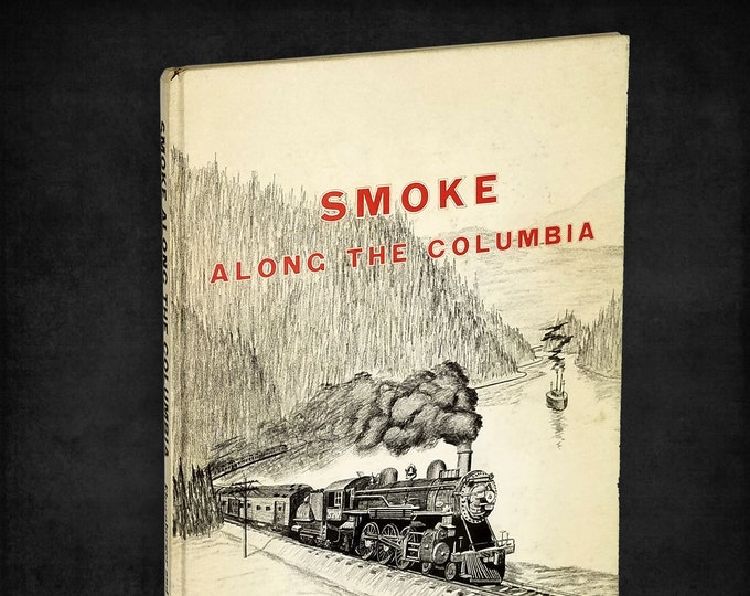 Smoke Along the Columbia: Union Pacific, Oregon Division by James L. Ehernberger & Francis G. Gschwind Hardcover 1968 Trains Transportation
