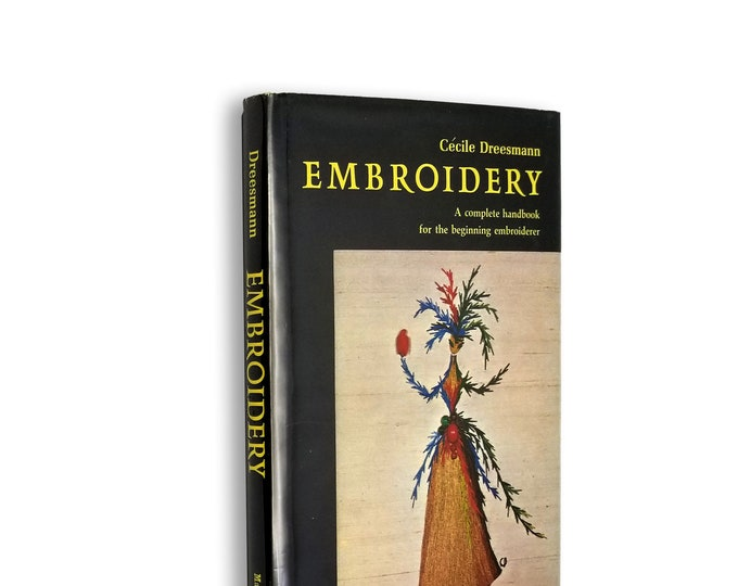 Embroidery: A Complete Handbook for the Beginning Embroiderer by Cecile Dreesmann Hardcover w/ Dust Jacket 1971 Macmillan