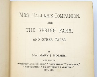 Antique Ficton: Mrs. Hallam's Companion and The Spring Farm & Other Tales  1st Edition Hardcover 1896 Mary J. Holmes Short Stories